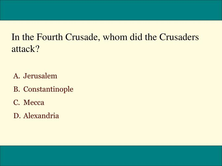 In the Fourth Crusade, whom did the Crusaders attack?