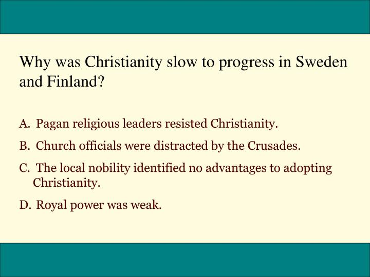 Why was Christianity slow to progress in Sweden and Finland?