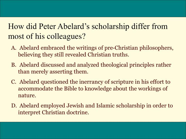 How did Peter Abelards scholarship differ from most of his colleagues?