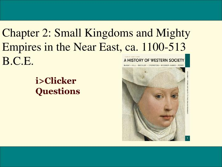 Chapter 2: Small Kingdoms and Mighty Empires in the Near East, ca. 1100-513 B.C.E.
