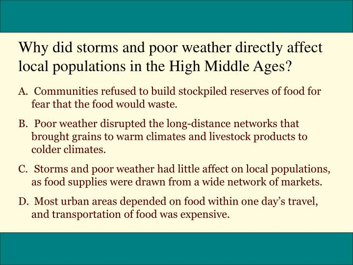 Why did storms and poor weather directly affect local populations in the High Middle Ages?