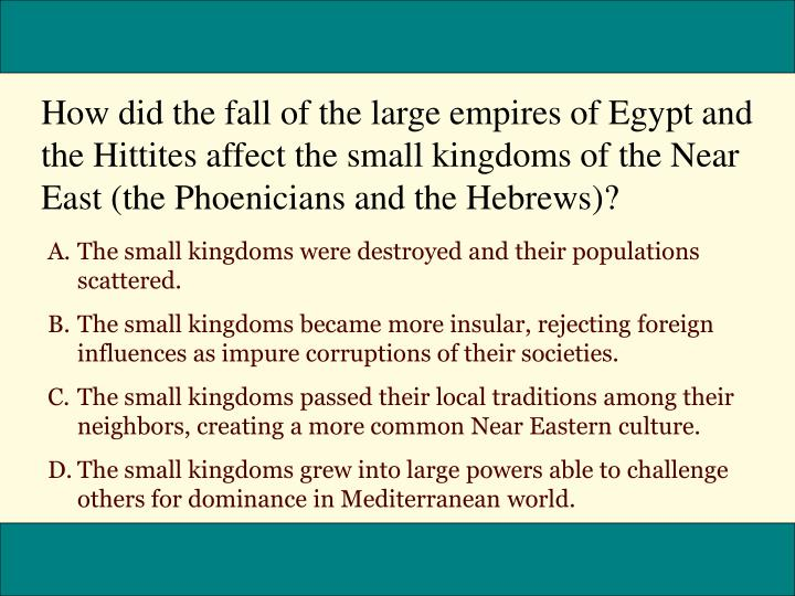 How did the fall of the large empires of Egypt and the Hittites affect the small kingdoms of the Near East (the Phoenicians and the Hebrews)?