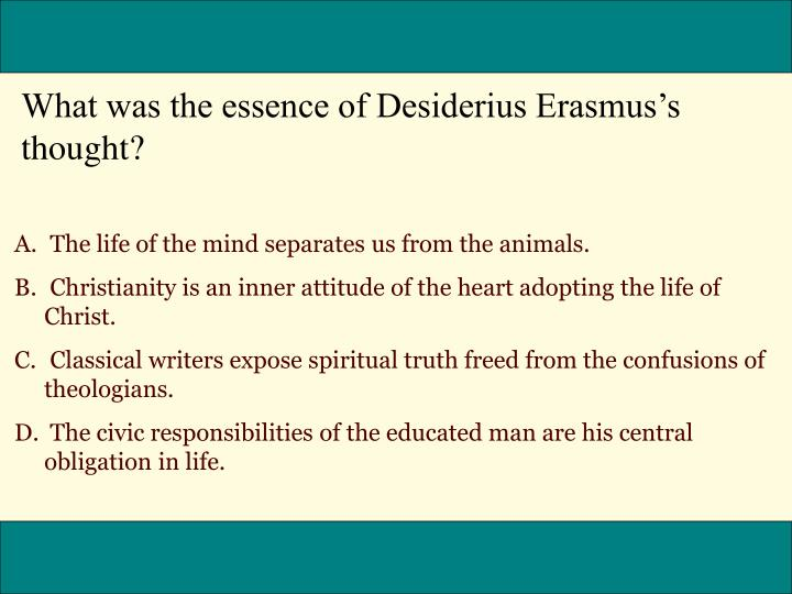What was the essence of Desiderius Erasmuss thought?