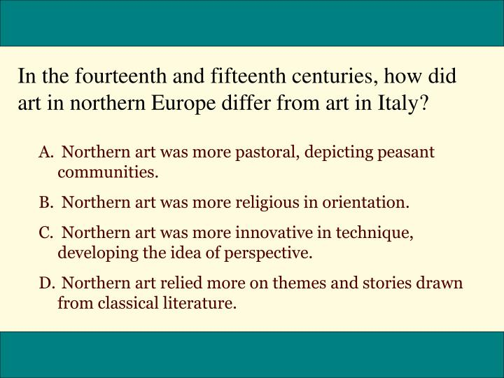 In the fourteenth and fifteenth centuries, how did art in northern Europe differ from art in Italy?