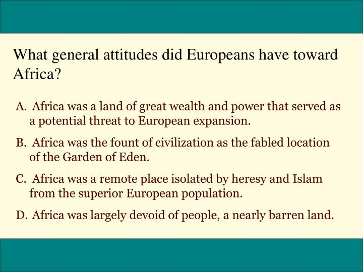 What general attitudes did Europeans have toward Africa?