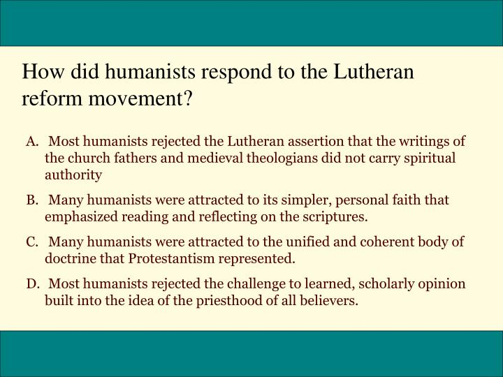 How did humanists respond to the Lutheran reform movement?