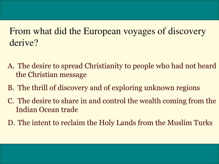From what did the European voyages of discovery derive?