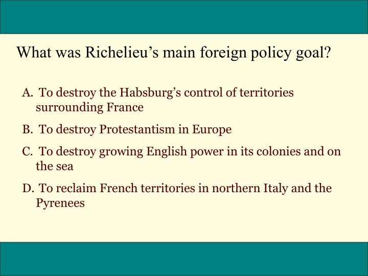 What was Richelieus main foreign policy goal?