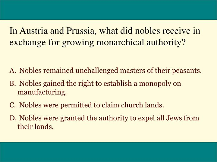 In Austria and Prussia, what did nobles receive in exchange for growing monarchical authority?