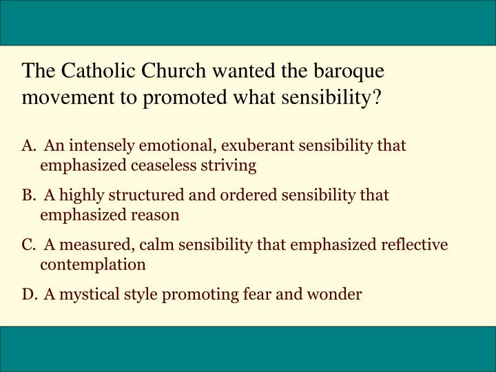 The Catholic Church wanted the baroque movement to promoted what sensibility?
