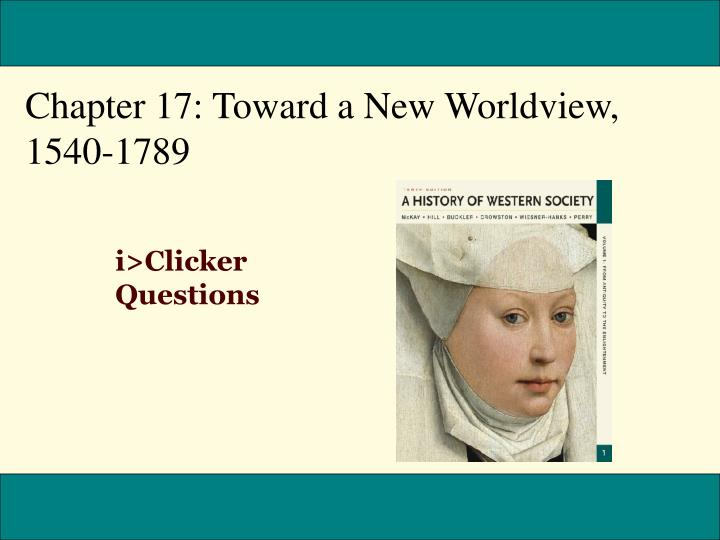 Chapter 17: Toward a New Worldview, 1540-1789