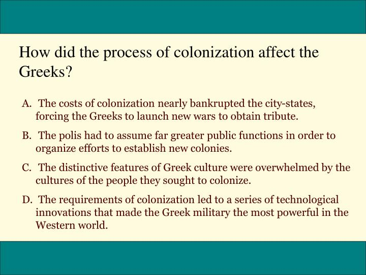 How did the process of colonization affect the Greeks?