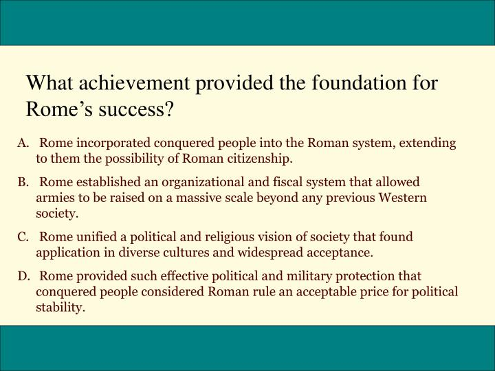 What achievement provided the foundation for Romes success?