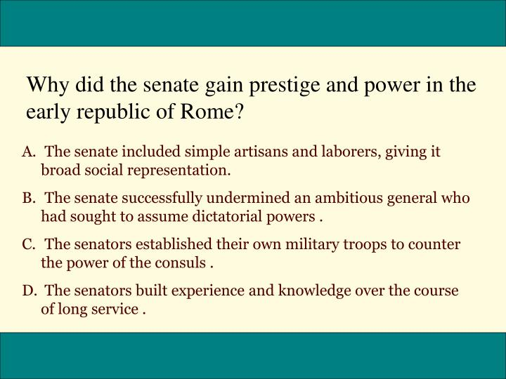 Why did the senate gain prestige and power in the early republic of Rome?