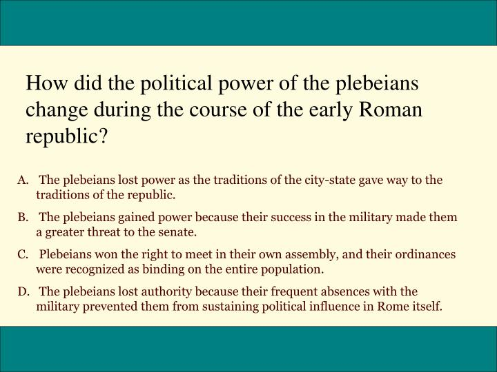 How did the political power of the plebeians change during the course of the early Roman republic?