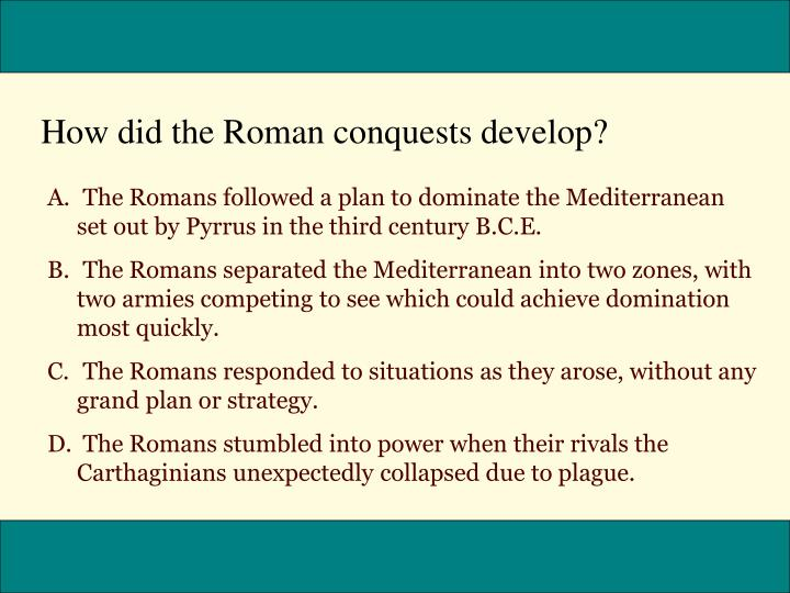 How did the Roman conquests develop?