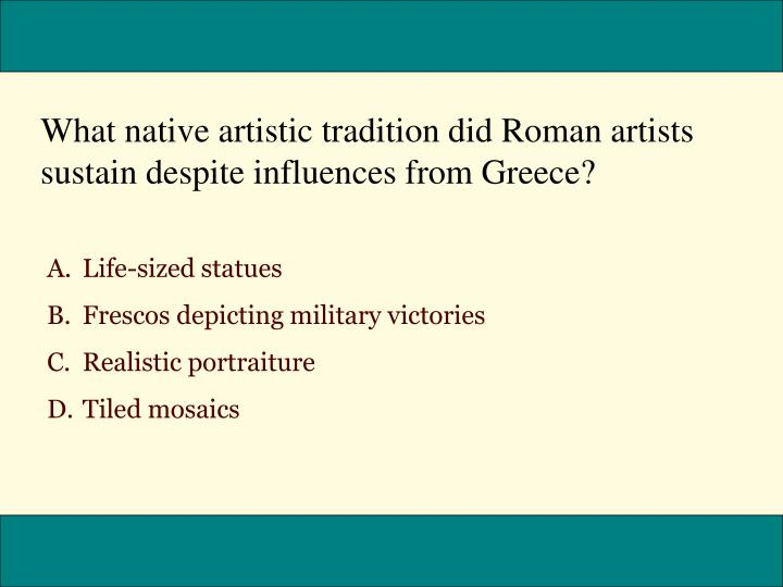What native artistic tradition did Roman artists sustain despite influences from Greece?