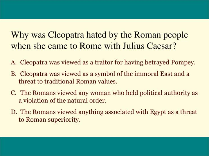 Why was Cleopatra hated by the Roman people when she came to Rome with Julius Caesar?