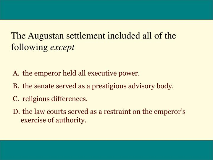 The Augustan settlement included all of the following