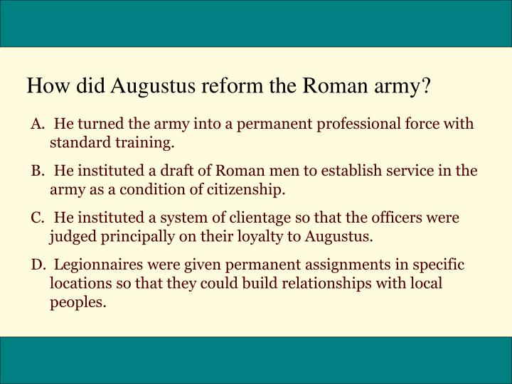 How did Augustus reform the Roman army?