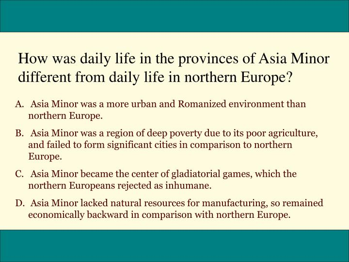 How was daily life in the provinces of Asia Minor different from daily life in northern Europe?