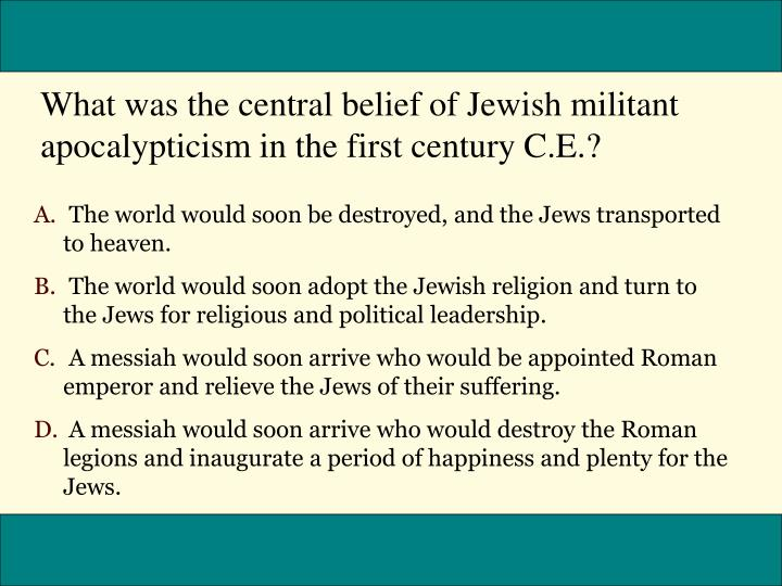 What was the central belief of Jewish militant apocalypticism in the first century C.E.?