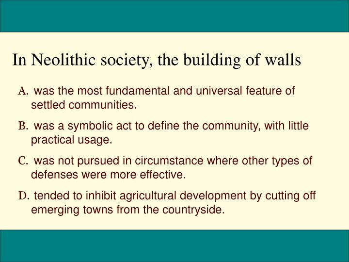 In Neolithic society, the building of walls