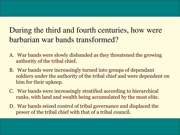 During the third and fourth centuries, how were barbarian war bands transformed?