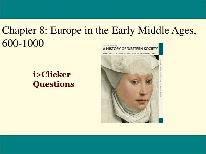 Chapter 8: Europe in the Early Middle Ages,                            600-1000