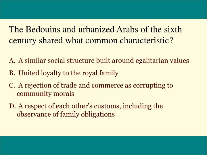 The Bedouins and urbanized Arabs of the sixth century shared what common characteristic?