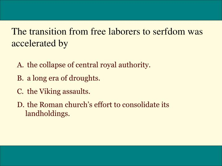 The transition from free laborers to serfdom was accelerated by