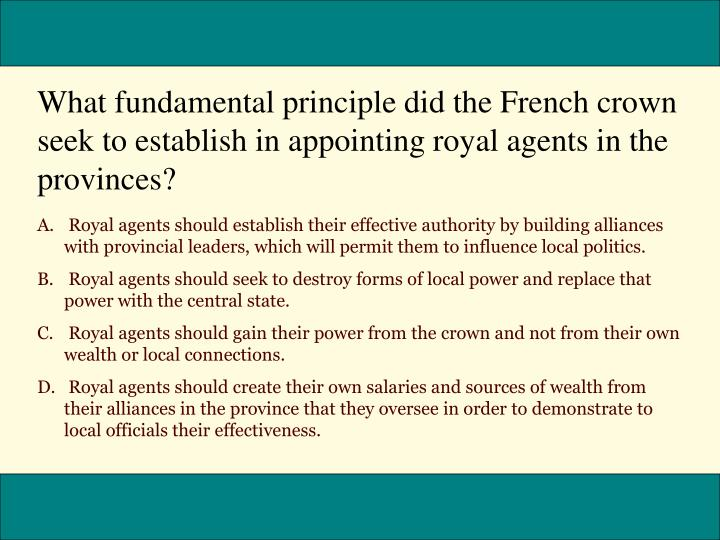 What fundamental principle did the French crown seek to establish in appointing royal agents in the provinces?