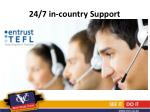 24 7 in country support