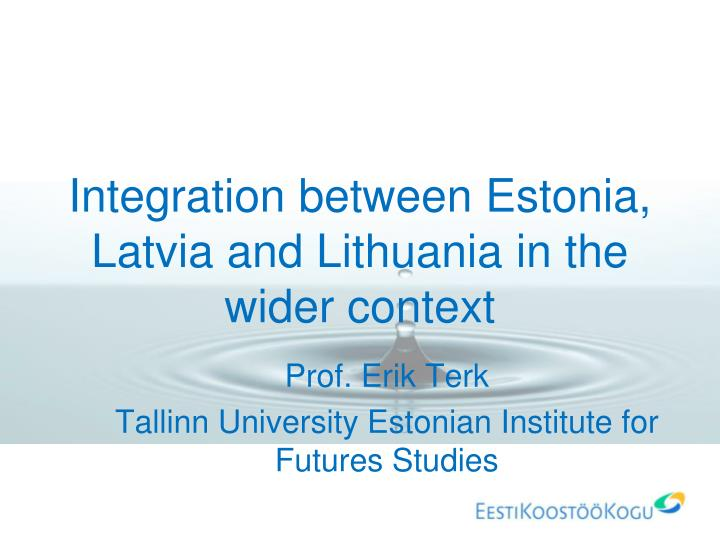 Integration between estonia latvia and lithuania in the wider context