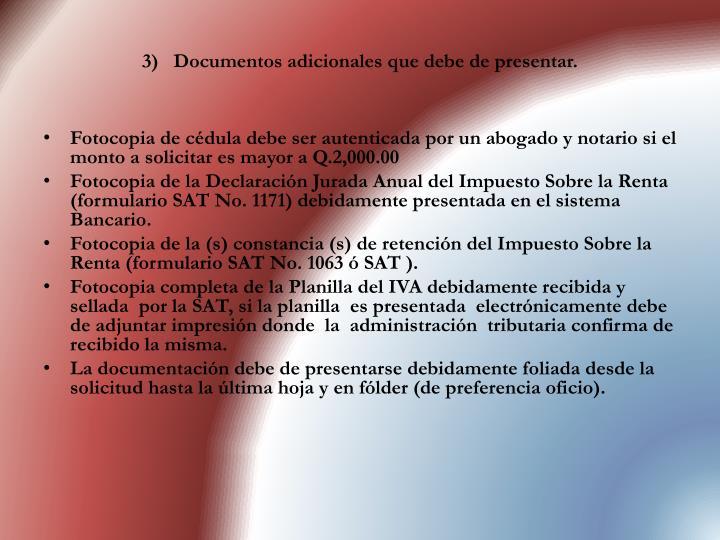3)   Documentos adicionales que debe de presentar.