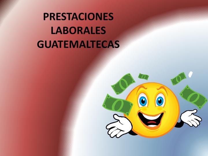 PRESTACIONES   LABORALES GUATEMALTECAS