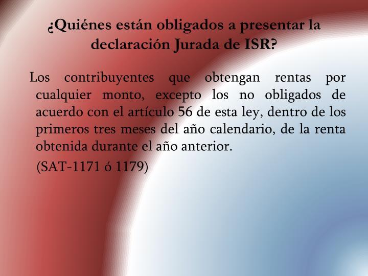 ¿Quiénes están obligados a presentar la declaración Jurada de ISR?