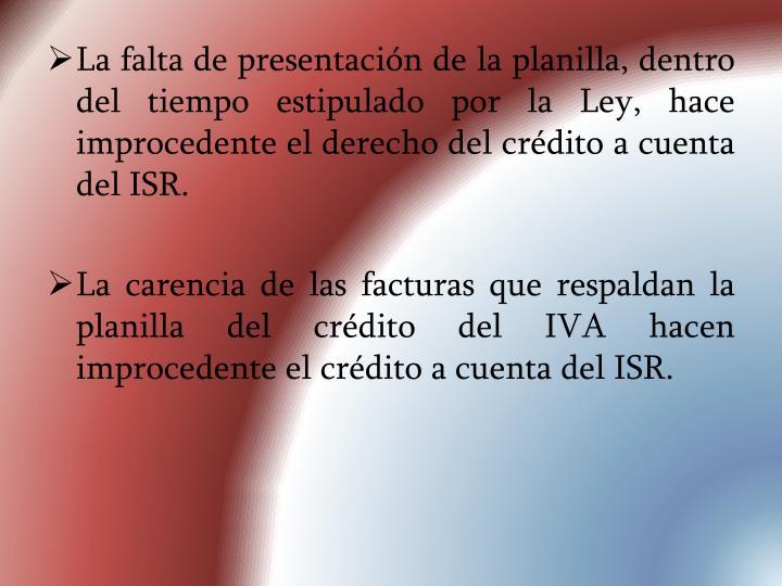 La falta de presentación de la planilla, dentro del tiempo estipulado por la Ley, hace improcedente el derecho del crédito a cuenta del ISR.