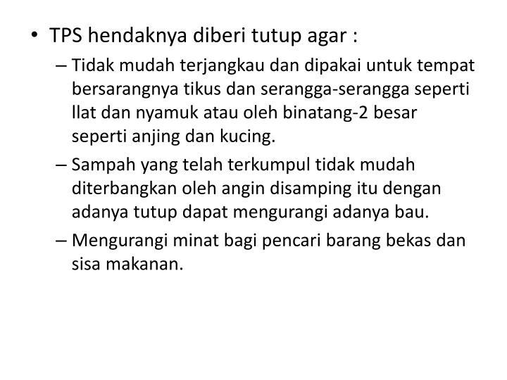 TPS hendaknya diberi tutup agar :