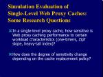 simulation evaluation of single level web proxy caches some research questions