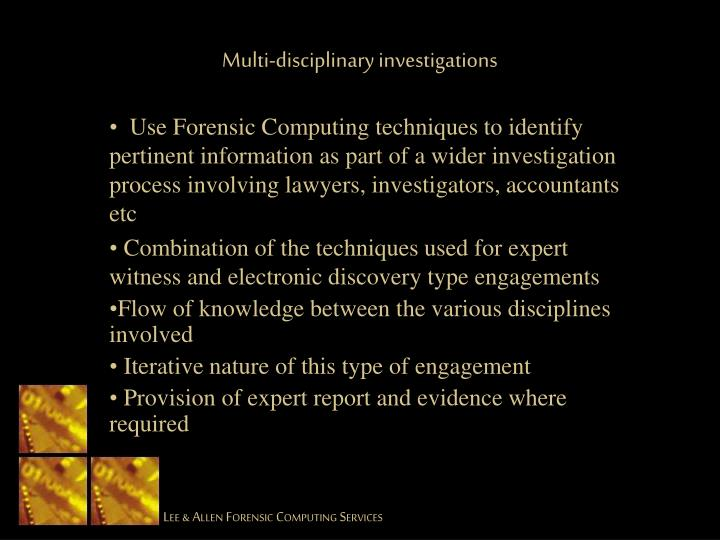 Multi-disciplinary investigations