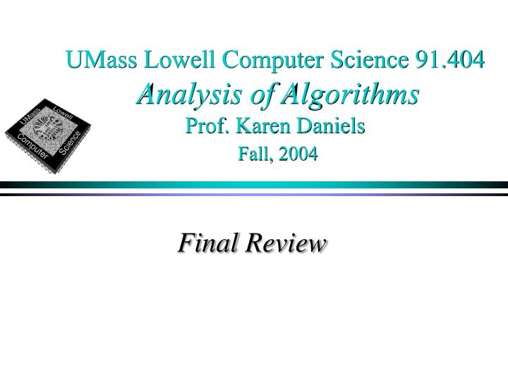 Umass lowell computer science 91 404 analysis of algorithms prof karen daniels fall 2004
