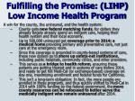 fulfilling the promise lihp low income health program