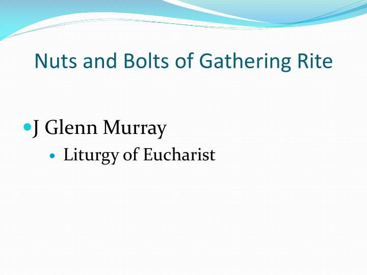 Nuts and Bolts of Gathering Rite