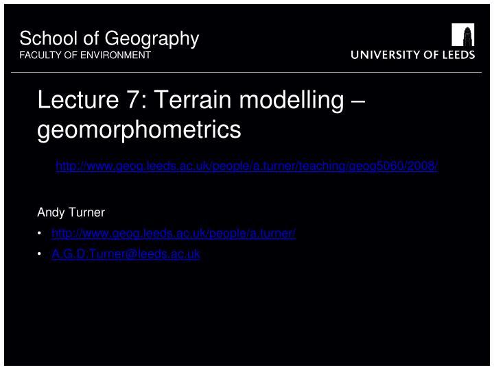 Lecture 7: Terrain modelling – geomorphometrics