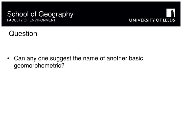 Can any one suggest the name of another basic geomorphometric?