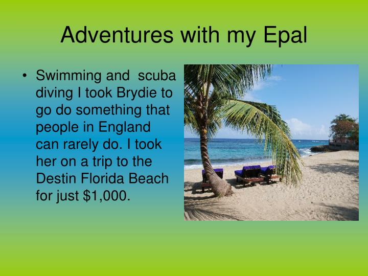 Swimming and  scuba diving I took Brydie to go do something that people in England can rarely do. I took her on a trip to the Destin Florida Beach for just $1,000.