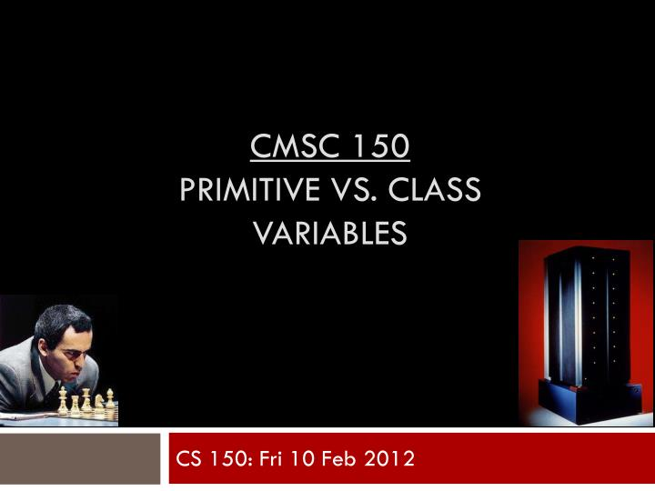 Cmsc 150 primitive vs class variables