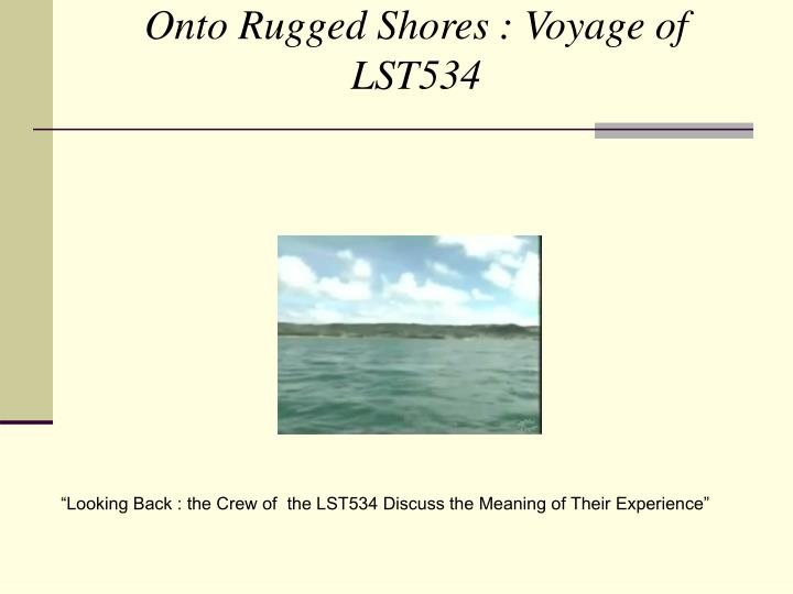 Onto Rugged Shores : Voyage of LST534