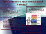 the constitution says nothing about marriage